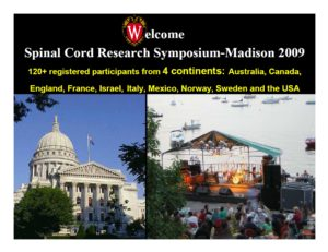 Welcome Spinal Cord Research Symposium - Madison 2009. 120+ registered participants from 4 continents: Australia, Canada, England, France, Israel, Italy, Mexico, Norway, Sweden, and the USA.